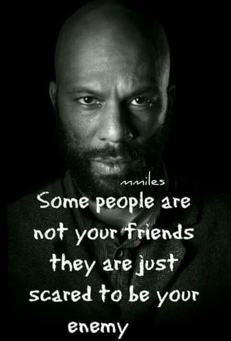 Right!! Some want to see you fail and once you do they gone!! Learn and observe