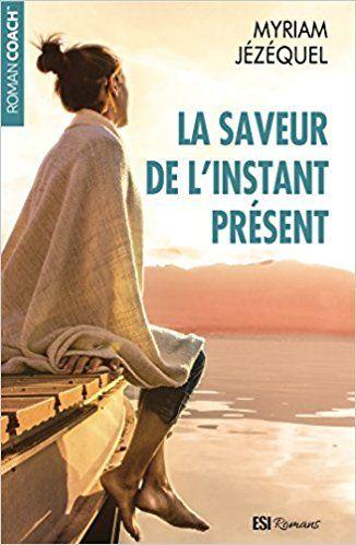 La Saveur De L Instant Present De Myriam Jezequel Lecture Lire