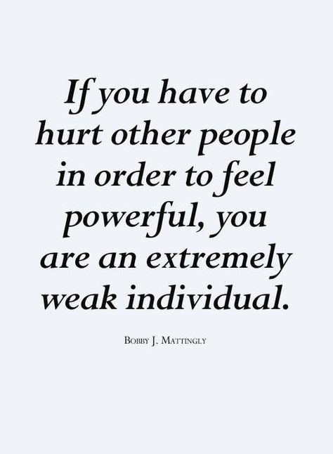 If you have to try and hurt others. That power is invalid. Find your power in the Lord.
