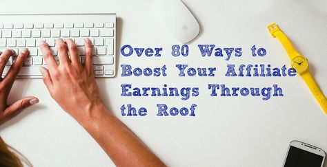 Over 80 Ways to Boost Your Affiliate Earnings Through the Roof | Blogelina