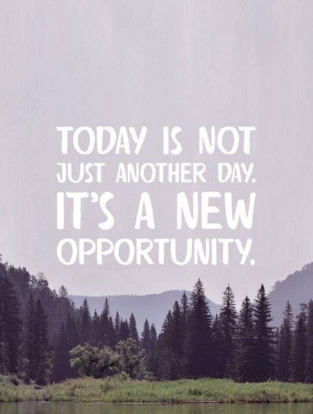 Today Is A New Day Its Your Day Conquer The Great Opportunities That Today Has To Offer Let Us Help Yo New Day Quotes Quotes About New Year New Start Quotes