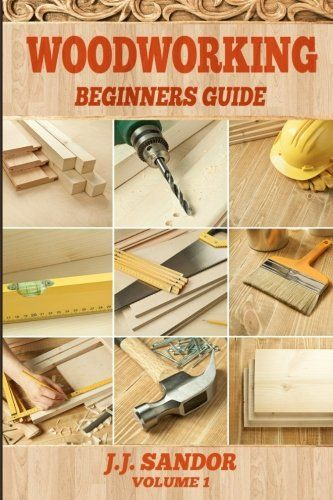 Woodworking Woodworking For Beginners Diy Project Plans Woodworking Book By J J Sandor Woodworking Books Wood Working For Beginners Diy Projects Plans