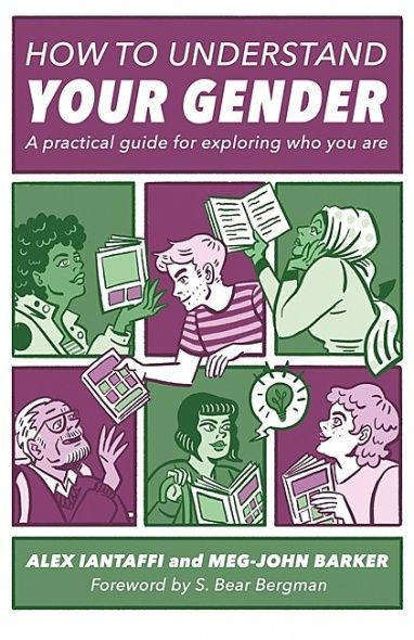 Ubc Press How To Understand Your Gender A Practical Guide To Exploring Who You Are By Alex Iantaffi And Meg John Barker Free Reading Gender Understanding