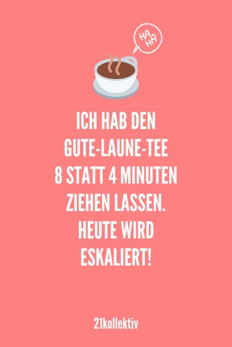 Ich habe den Gute-Laune-Tee 8 statt 4 Minuten ziehen lassen. Heute wird eskaliert!   Entdecke lustige Sprüche (und Bilder), die dich garantiert zum lachen bringen würden.   21kollektiv   #lustig #witzig