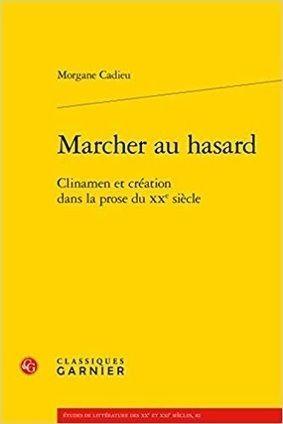 Morgane Cadieu Marcher Au Hasard Clinamen Et Creation Dans La Prose Du Xxe Siecle Au Hasard Livre Philosophique Philosophie