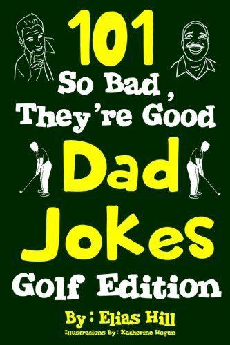 Download Pdf 101 So Bad Theyre Good Dad Jokes Golf Edition Free Epub Mobi Ebooks Dad Jokes Books To Read Ebooks