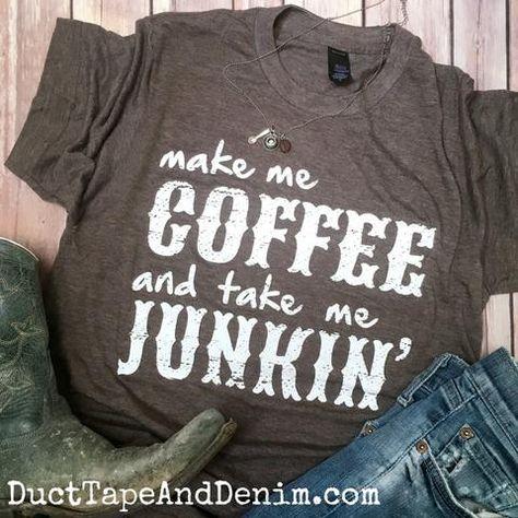 Make Me Coffee and Take Me Junkin' Shirt, Coffee T-Shirt