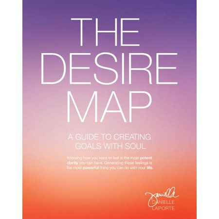 The Desire Map A Guide To Creating Goals With Soul In 2021 The Desire Map Creating Goals Danielle Laporte