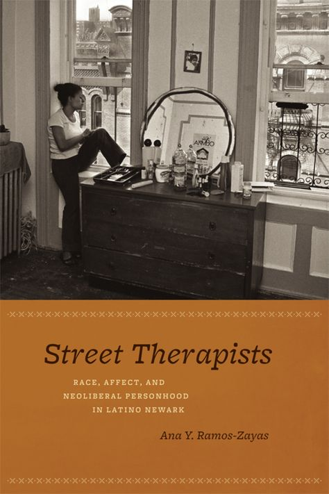 Street Therapists: Race  Affect  and Neoliberal Personhood in Latino Newark (eBook)