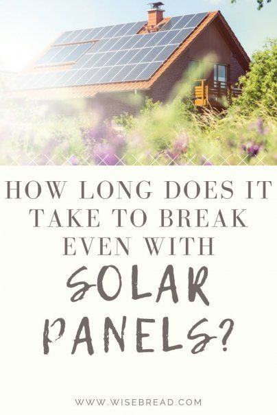 How Long Does It Take To Break Even With Solar Panels Money Saving Bloggers Money Tips Mad Money Personal Finance