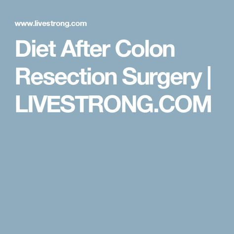 Diet After Colon Resection Surgery Livestrong Com Natural Colon Cleanse Cancer Diet Diverticulitis Surgery