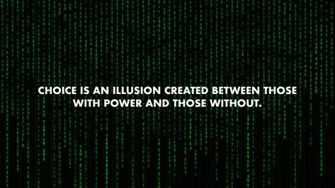 Wallpaper   Matrix   Choice   Illusion   Movies   Quotes   Life  Power   Deep