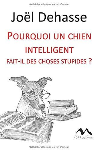 Telecharger Pourquoi Un Chien Intelligent Fait Il Des Choses Stupides Pdf Par Joel Dehasse Telecharger Votre Fichier Ebook Maintenant