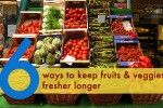 6 ways to keep fruits and vegetables fresher longer