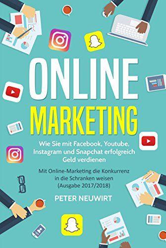 Online Marketing Wie Sie Mit Facebook Youtube Instagram Und Snapchat Erfolgreich Geld Verdienen Mit Online Marketi Online Marketing Marketing Geld Verdienen