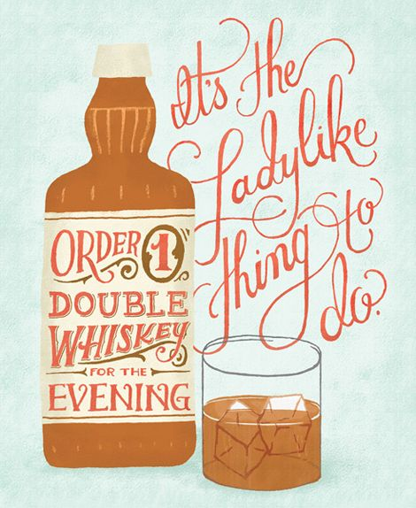 """""""Order one double whiskey for the evening. It's the ladylike thing to do."""" I like this design."""