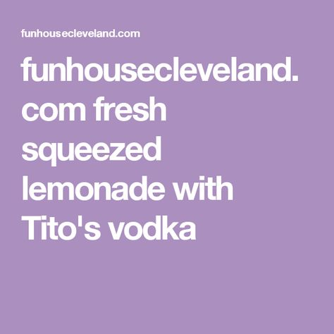 funhousecleveland.com fresh squeezed lemonade with Tito's vodka