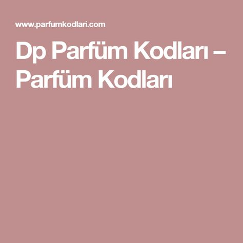 Dp Parfüm Kodları Parfüm Kodları Kod