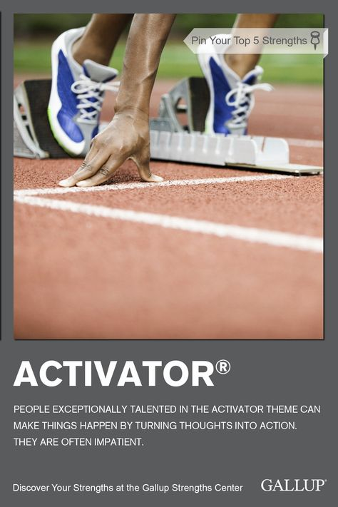 Quickly turning thoughts into action is a sign of the Activator strength. Discover your strengths at Gallup Strengths Center. www.gallupstrengthscenter.com