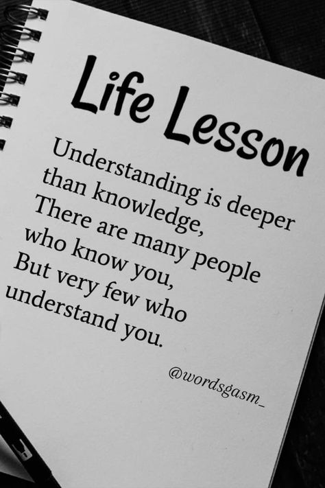 Understanding is deeper than knowledge. You're lucky if you have someone who understands you well.