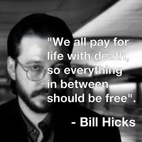 Top quotes by Bill Hicks-https://s-media-cache-ak0.pinimg.com/474x/3d/72/66/3d7266171480dc68f40fc634722d263a.jpg