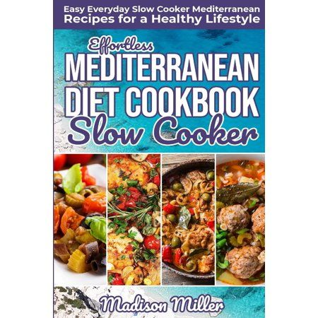 Mediterranean Cookbook Effortless Mediterranean Diet Slow C Cookbook Keto Cookbooks Food Recipes In 2019 Healthy Meals To Cook Mediterranean Diet Recipes Mediterranean Recipes