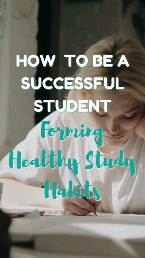 How to Be a Successful Student: Forming Healthy Study Habits