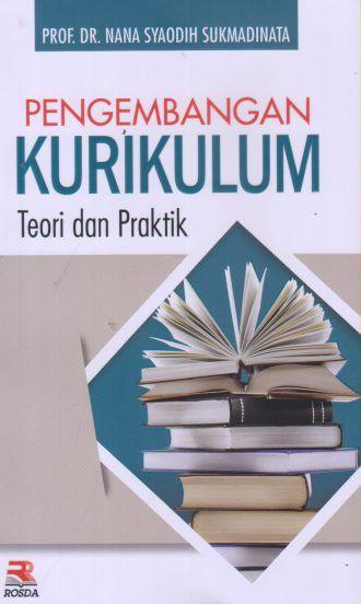 Pengembangan Kurikulum Teori Dan Praktik Nana Syaodih Sukmadinata Kurikulum Teori Buku