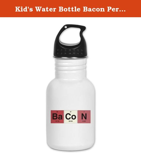 Kids Water Bottle Bacon Periodic Table Of Elements Product Number