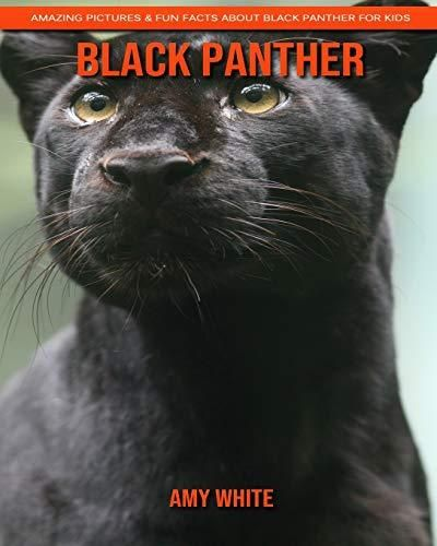 Black Panther: Amazing Pictures & Fun Facts about Black Panther for Kids