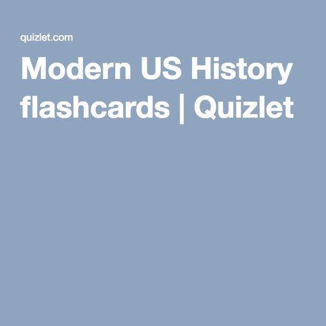 Modern Us History Flashcards Quizlet Us History History Quotes