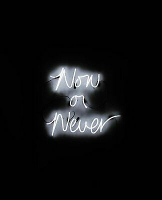 Now Or Never White Acrylic Neon Sign 14 X10 Light Lamp Gift Decor Poster Bar In 2020 Neon Quotes Neon Signs Wallpaper Iphone Neon