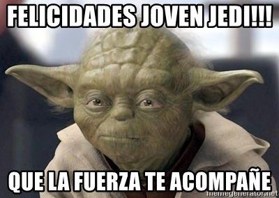 Felicidades Joven Jedi Que La Fuerza Te Acompane Master Yoda Funny Monday Memes Yoda Funny Yoda Quotes