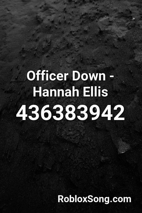 Officer Down Hannah Ellis Roblox Id Roblox Music Codes In 2020