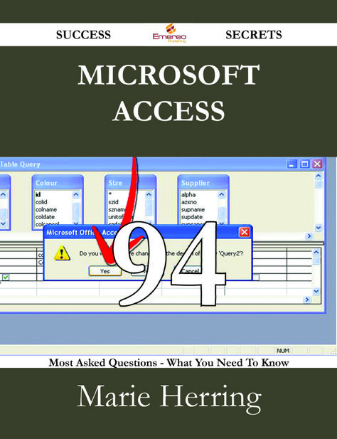 Microsoft Access 94 Success Secrets - 94 Most Asked Questions On Microsoft Access - What You Need To Know (eBook)