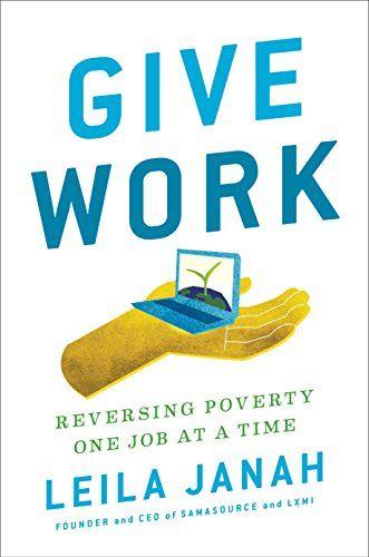 Give Work Reversing Poverty One Job At A Time By Leila J Https Www Amazon Com Dp 0735211892 Ref Cm Sw R Pi Dp U X B3wsab4nhsxp One Job Poverty Good Books