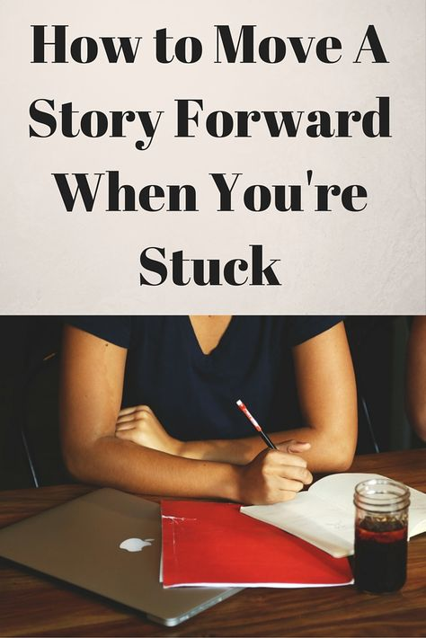 How to Move A Story Forward When You're Stuck