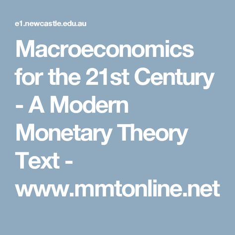 Macroeconomics For The 21st Century A Modern Monetary Theory Text Www Mmtonline Net 21st Century Texts Modern