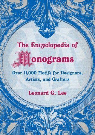 The Encyclopedia Of Monograms By Leonard G Lee Monogram Letters Monogram Embroidery Monogram