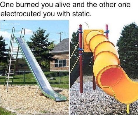 When you'd go down a playground slide and have one of these things happen to you: