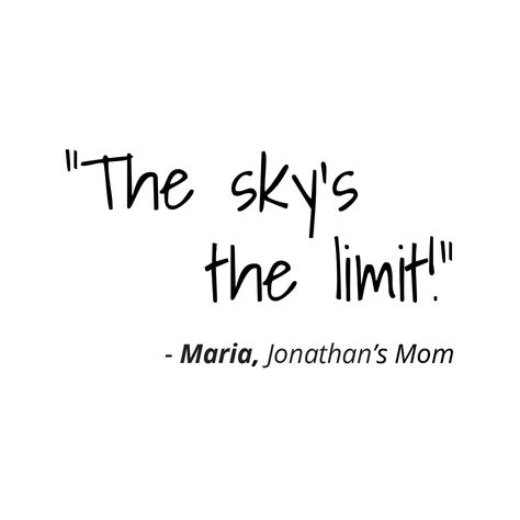 """The sky's the limit!"""