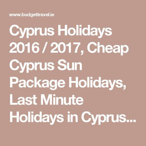 Cyprus Holidays 2016 / 2017, Cheap Cyprus Sun Package Holidays, Last Minute Holidays in Cyprus 2016 / 2017, All Inclusive Sun Package Holidays Cyprus from Dublin Ireland June, July & August. - Budget Travel