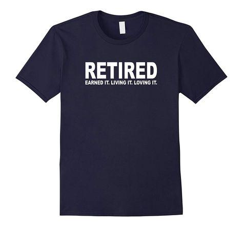 Retired Earned Living T Shirt Asphalt-Veotee