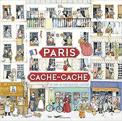 Paris Cache Cache Un Livre Jeu Pour Decouvrir L Histoire