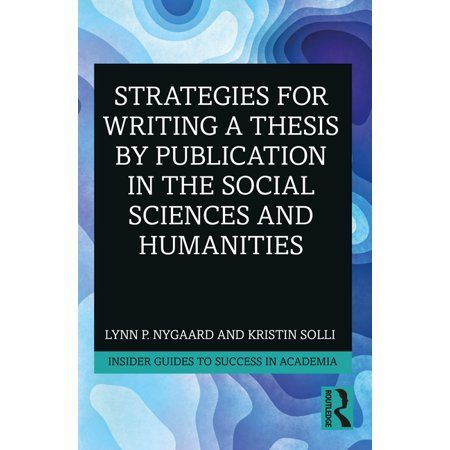 Insider Guides to Success in Academia: Strategies for Writing a Thesis by Publication in the Social Sciences and Humanities (Paperback)