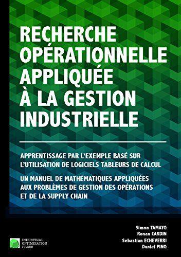 RECHERCHE OPÉRATIONNELLE APPLIQUÉE À LA GESTION INDUSTRIELLE: Apprentissage par l'exemple basé sur l'utilisation de logiciels tableurs de calcul (French Edition)
