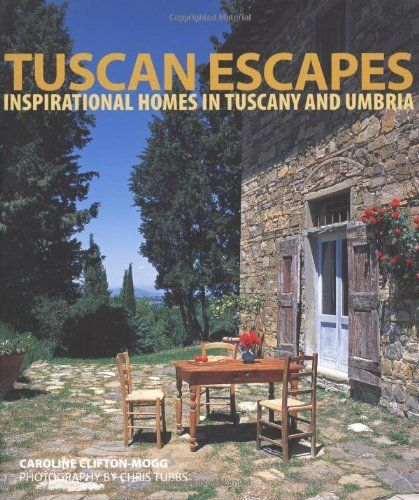 Tuscan Escapes: Inspirational Homes in Tuscany and Umbria by Caroline Clifton-Mogg