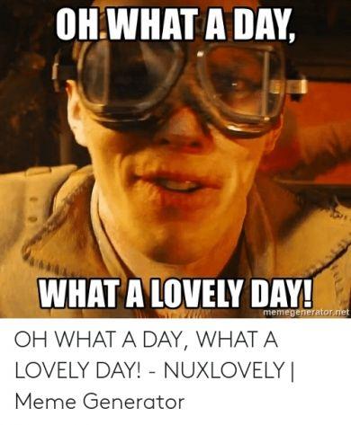 7 Best What A Lovely Day Meme Original 2019 Me Too Meme Memes The Originals