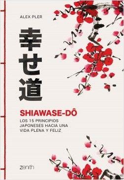 Descargar Gratis Shiawase Dô Los 15 Principios Japoneses Hacia Una Vida Plena Y Feliz Alex Pler Reading Challenge Feliz Reading