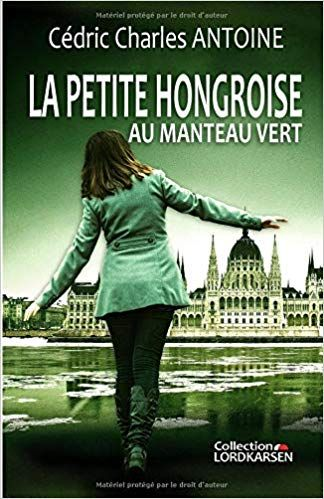 La Petite Hongroise Au Manteau Vert Cedric Charles Antoine Livres Livres En Francais Livres A Lire Manteau Vert